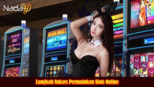 Langkah Sukses Permainkan Slots Online