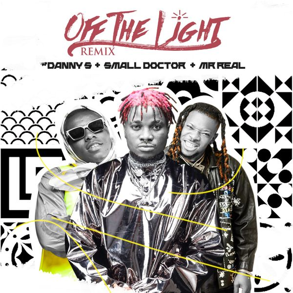 "Danny S x Small Doctor x Mr Real – ""Off The Light"" (Remix) #Arewapublisize"