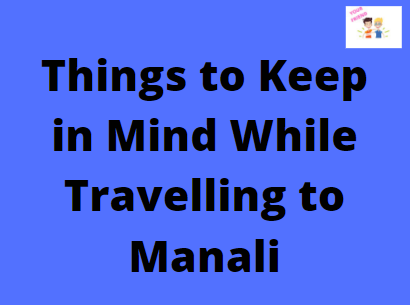 Things to Keep in Mind While Travelling to Manali