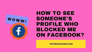 How to See Someone's Profile who Blocked Me on Facebook?