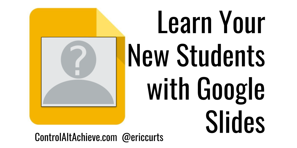 Learn your New Students' Faces, Names, and More with Google Slides