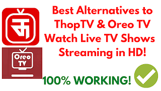 Best ThopTV Alternatives., Apps SImilar to ThopTV & OreoTV Watch Live TV Shows in HD for FREE