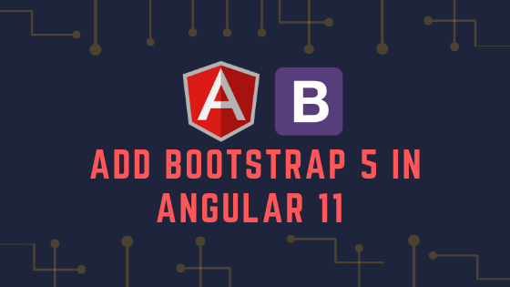 Add Bootstrap 5 In Angular 11