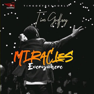 Music: Tim Godfrey – Miracles Everywhere | [MP3 DOWNLOAD]