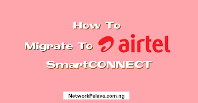 how to migrate to airtel smartconnect tariff plan with code easily