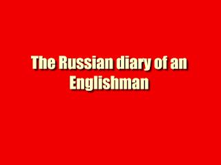 The Russian diary of an Englishman