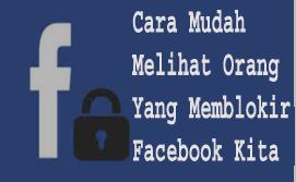 Cara Mudah Melihat Orang Yang Memblokir Facebook Kita 1