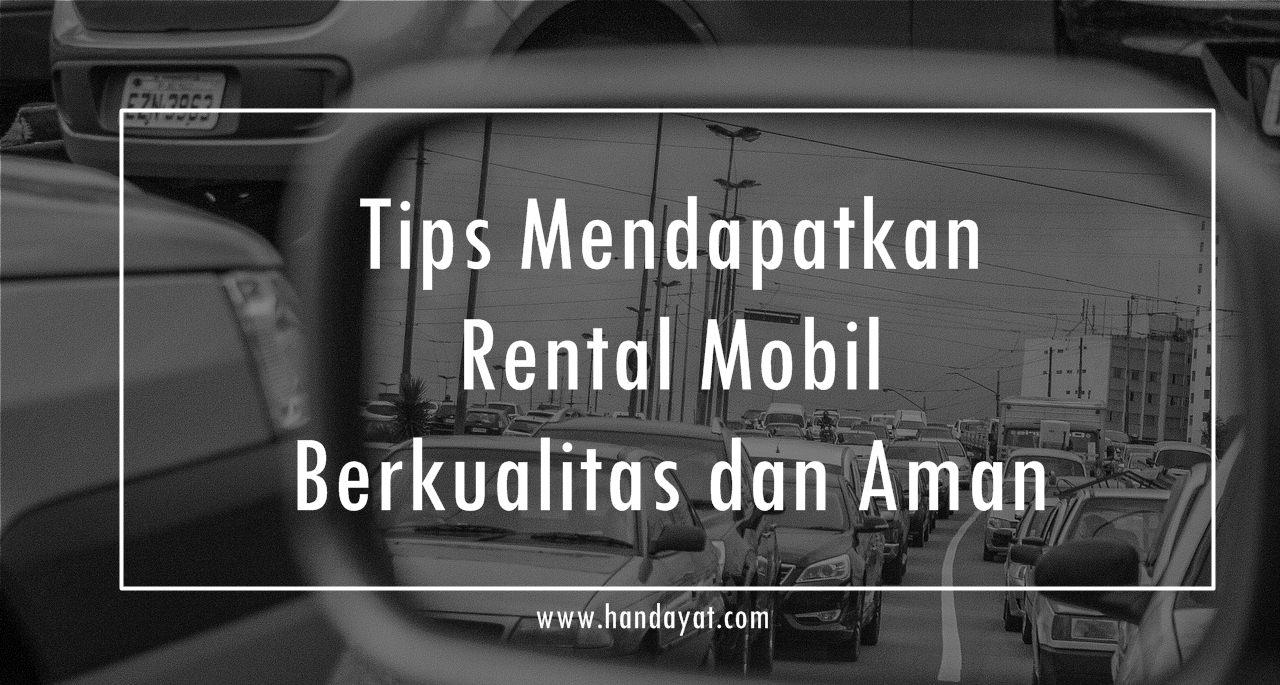 Tips Mendapatkan Rental Mobil Berkualitas dan Aman