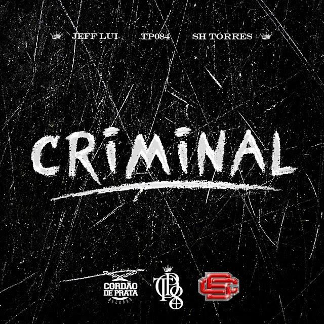"""TP084 EM PARCERIA COM JEFF LUI E SH TORRES LANÇAM A MÚSICA """"CRIMINAL""""."""