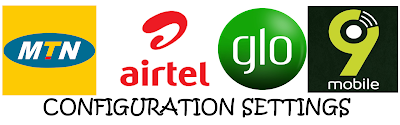 Configuration Settings for all Mtn, Glo, 9mobile, Airtel Networks in Nigeria