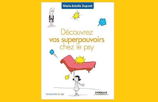 Marie-Estelle Dupont,Découvrez vos superpouvoirs chez le psy,Eyrolles,2212562357,Méthodes thérapeutiques,Psychologie, psychanalyse,Thérapies diverses,Psychologie