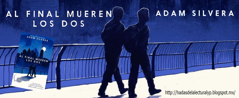 Resena Al Final Mueren Los Dos Adam Silvera Hadas De La Lectura