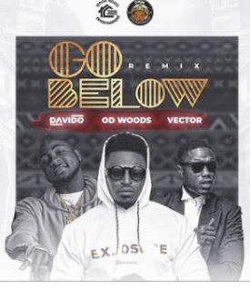 MUSIC: OD Woods ft. Davido & Vector – Go Below (Remix) Mp3 Free Download