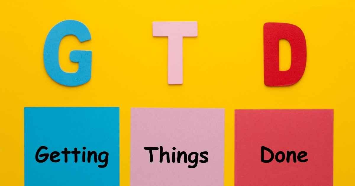 What is GTD (Getting Things Done) Workflow Management Method - Moniedism