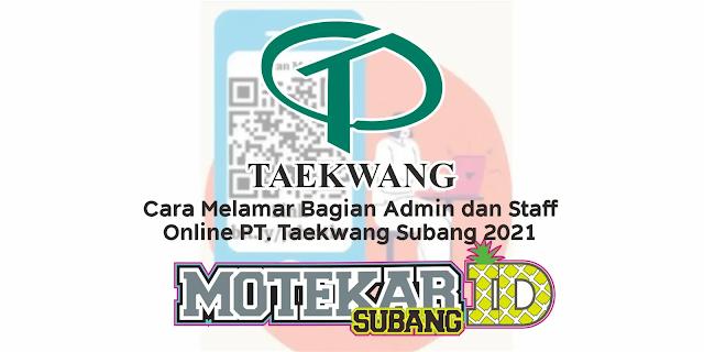 Cara Melamar Bagian Admin dan Staff Online PT. Taekwang Subang 2021 - Motekar Subang