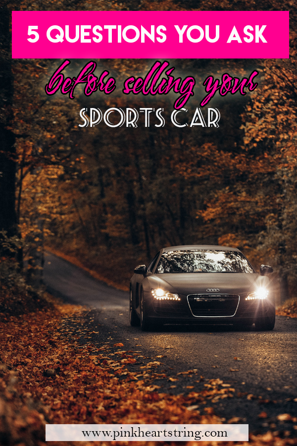 5 Questions to Ask Yourself Before Selling Your Sports Car