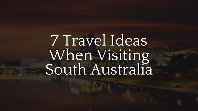 Visiting South Australia