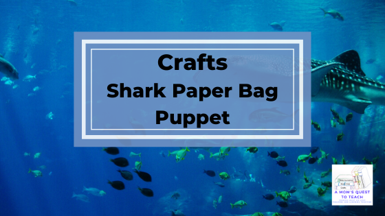 Text: Crafts Shark Paper Bag Puppet; A Mom's Quest to Teach logo; background photo of shark