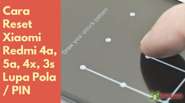 Cara Reset Xiaomi Redmi 4a, 5a, 4x, 3s Lupa Pola / PIN
