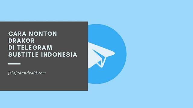 Cara Nonton Drakor di Telegram Subtitle Indonesia
