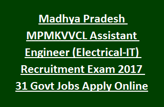 Madhya Pradesh MPMKVVCL Assistant Engineer (Electrical-IT) Recruitment Exam 2017 31 Govt Jobs Apply Online