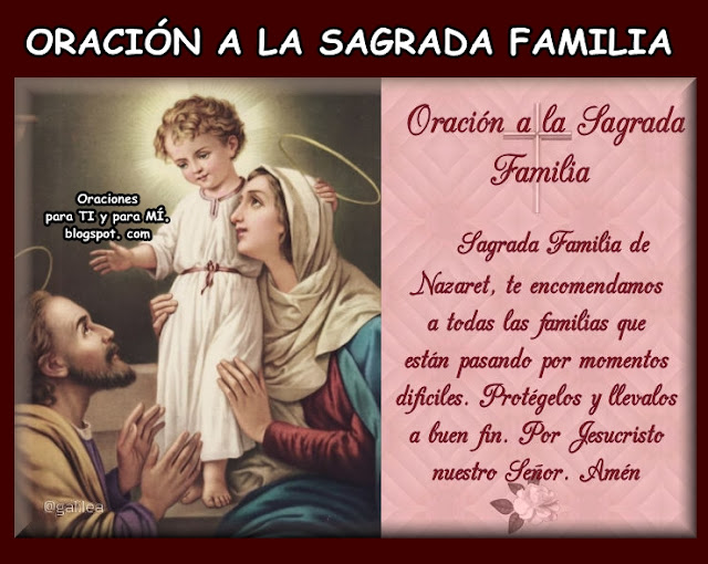 Sagrada Familia de Nazaret, te encomendamos  a todas las familias que están pasando  por momentos difíciles.