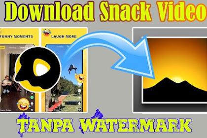 Cara Download Video Snack Apk Tanpa Watermark Terbaru 2020