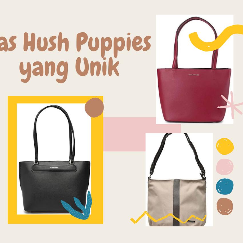 Tas Hush Puppies, Model Unik yang Pas untuk Digunakan