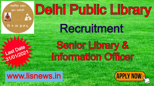 Vacancy of Directorate General and Senior Library & Information Officer at Delhi Public Library: Last Date- 45 days from the date of publication in Employment News.