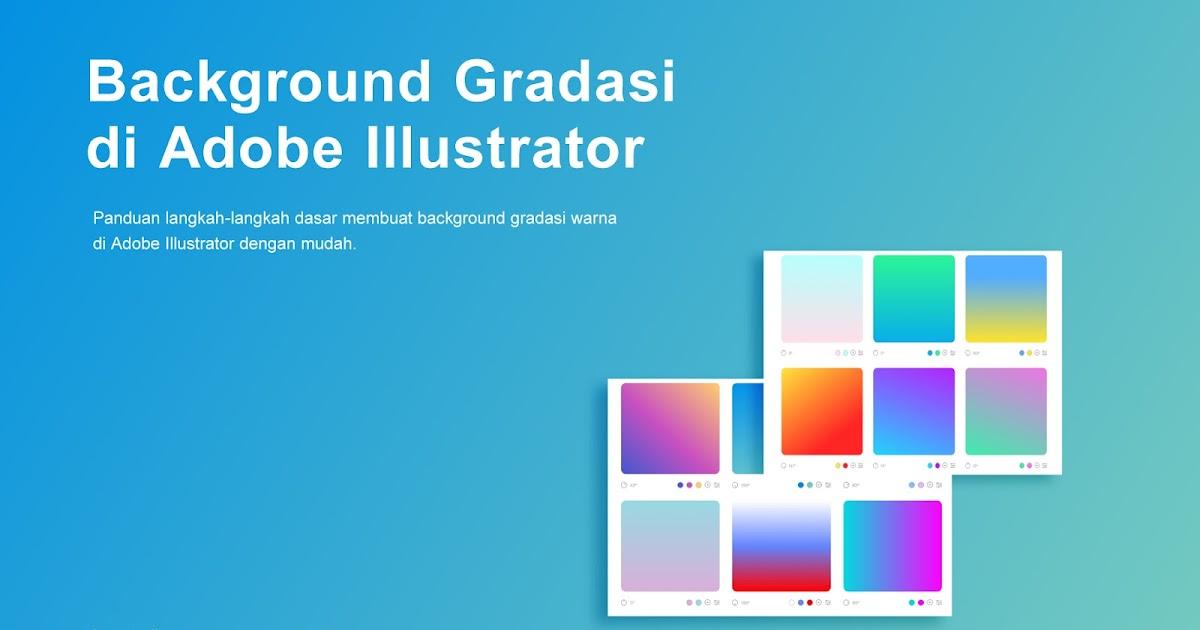 Cara Membuat Background Gradasi Warna Di Adobe Illustrator Terbaru -  LewatOnline.com