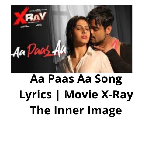 Aa Paas Aa Song Lyrics | Movie X-Ray The Inner Image | Yassi Kapoor, Rahul Sharma