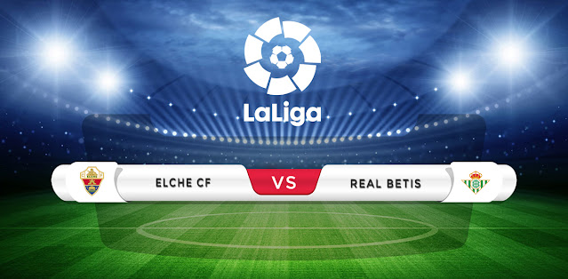 Elche vs Real Betis Prediction & Match Preview