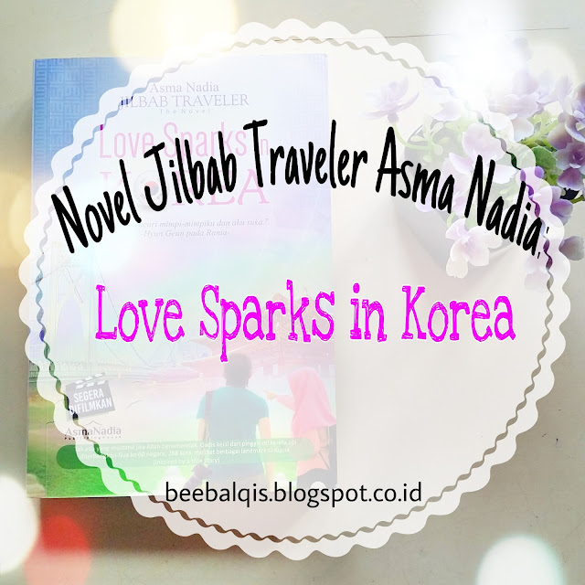 Jilbab Traveler Asma Nadia. Love Sparks in Korea