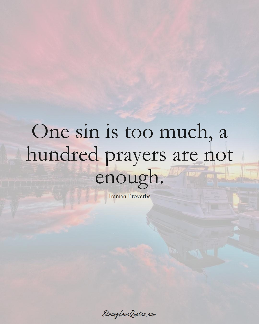 One sin is too much, a hundred prayers are not enough. (Iranian Sayings);  #MiddleEasternSayings