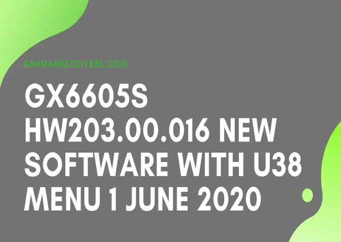 GX6605S HW203.00.016 NEW SOFTWARE WITH U38 MENU 1 JUNE 2020