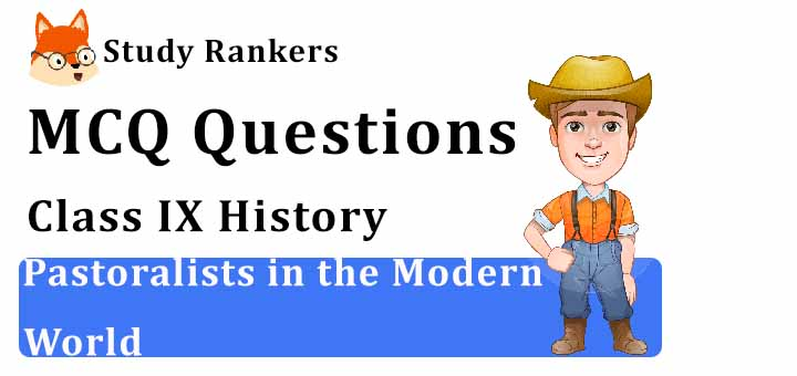 MCQ Questions for Class 9 History: Ch 5 Pastoralists in the Modern World