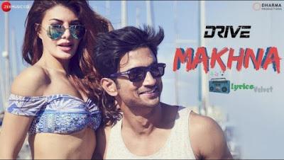 Makhna Lyrics - Drive   Sushant Singh Rajput   Jackline Fernandez