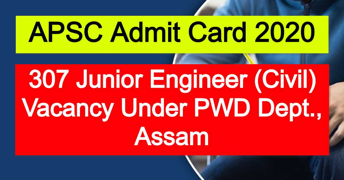 APSC Admit Card 2020 : 307 Junior Engineer (Civil) Vacancy Under PWD Dept., Assam