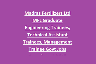 Madras Fertilizers Ltd MFL Graduate Engineering Trainees, Technical Assistant Trainees, Management Trainee Govt Jobs Recruitment 2019