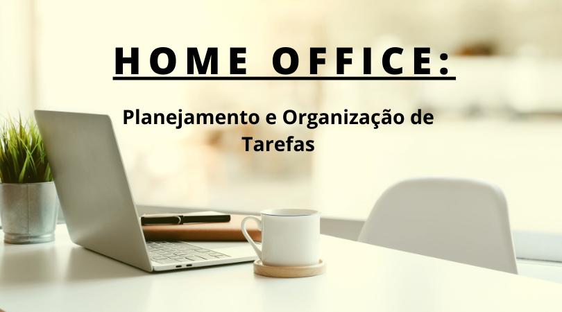 Home Office: Como Planejar e Organizar Suas Tarefas