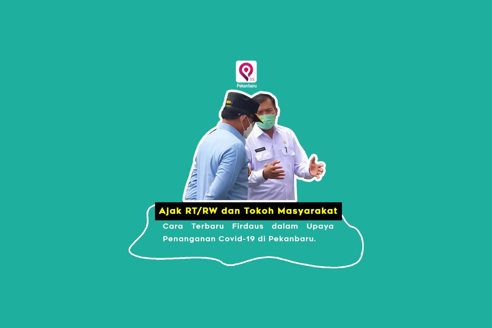 Ajak RT/RW dan Tokoh Masyarakat, Cara Terbaru Firdaus dalam Upaya Penanganan Covid-19 di Pekanbaru