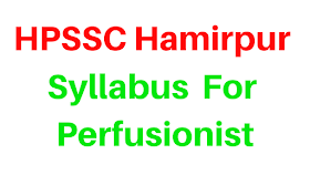 HPSSC Hamirpur- Syllabus For Perfusionist