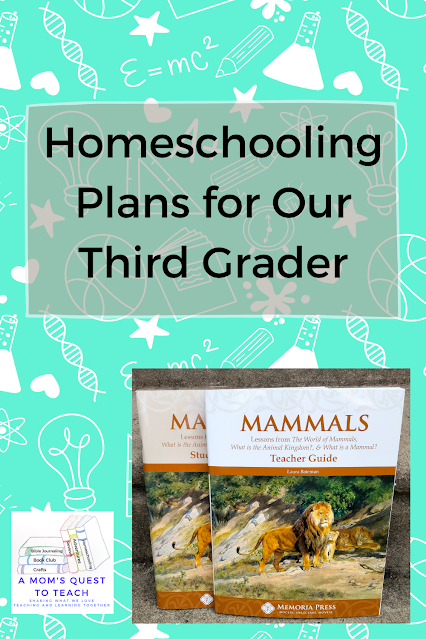 A Mom's Quest to Teach: Homeschooling Plans for Our Third Grader - What do we plan for our son's third grade year? Memoria Press curriculum - Mammals