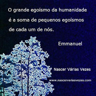 Frase de Emmanuel: o grande egoísmo é a soma de pequenos egoísmos