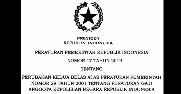 PP Nomor 17 Tahun 2019 Tentang Perubahan Kedua Belas Atas PP Nomor 29 Tahun 2001 Tentang Peraturan Gaji Anggota POLRI
