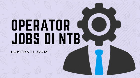 Lowongan Kerja Operator Produksi Wilayah Lombok NTB Maret 2018