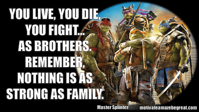 "Master Splinter Quotes: ""You live, you die, you fight... As brothers. Remember, nothing is as strong as family."""