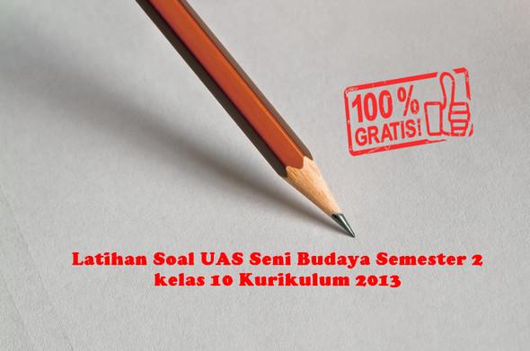 Latihan Soal UAS Seni Budaya Semester 2 kelas 10 Kurikulum 2013