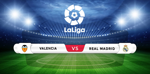 Valencia vs Real Madrid Prediction & Match Preview