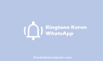 Kumpulan Daftar Nada Dering WhatsApp Terbaru dan Terpopuler